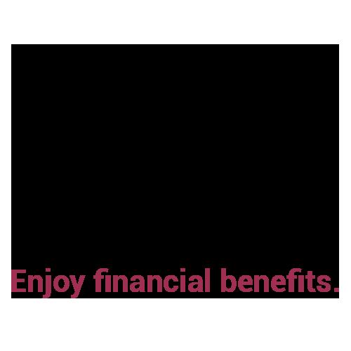 Enjoy financial benefits.